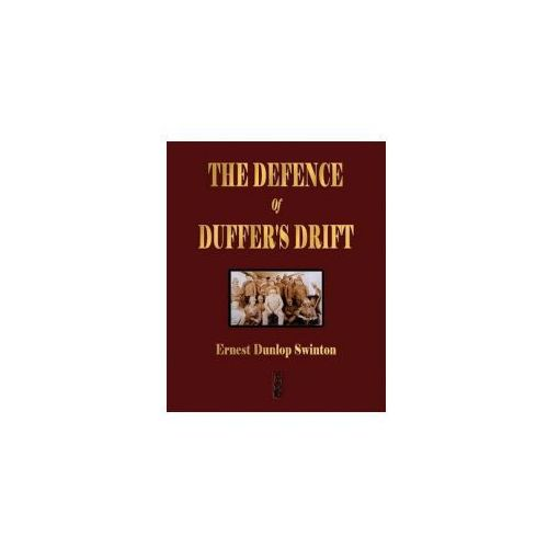 Defence of Duffer's Drift - A Lesson in the Fundamentals of Small Unit Tactics (9781603861991)