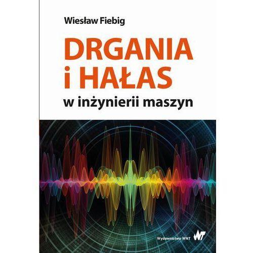 Drgania i hałas w inżynierii maszyn - Wiesław Fiebig (220 str.)