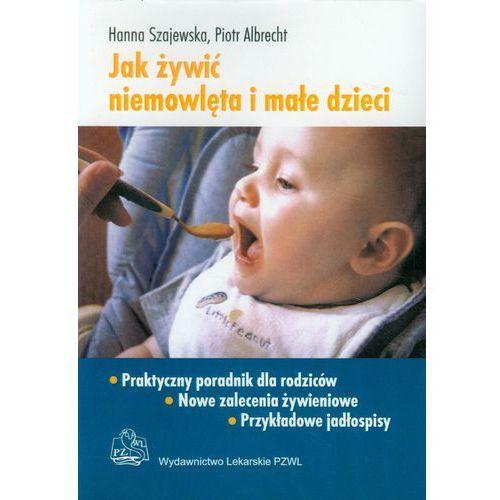 Jak żywić niemowlęta i małe dzieci, HANNA SZAJEWSKAPIOTR ALBRECHT