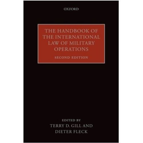 The Handbook of the International Law of Military Operations Gill, Terry D.