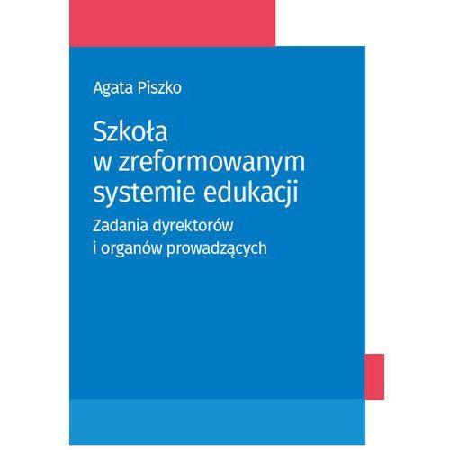 Szkoła w zreformowanym systemie edukacji - Agata Piszko, Wolters Kluwer