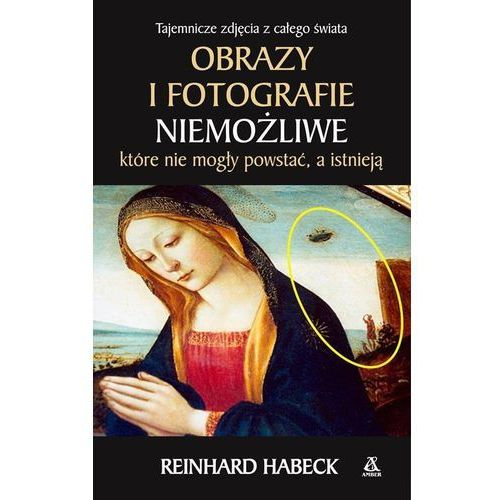 Obrazy i fotografie niemożliwe. Które nie mogły powstać a istnieją - Reinhard Habeck (2017)