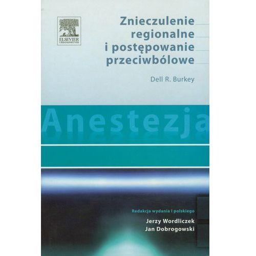 Anestezja Znieczulenie regionalne i postępowanie przeciwbólowe (436 str.)