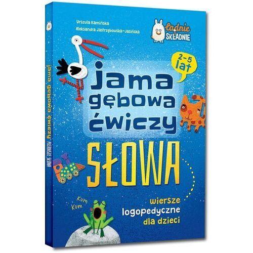 Jama gębowa ćwiczy słowa - Kamińska Urszula, Jastrzębowska-Jasińska Aleksandra (9788375179156)