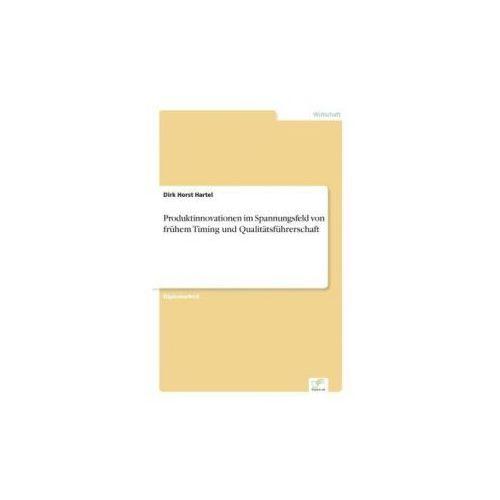 Produktinnovationen im Spannungsfeld von frühem Timing und Qualitätsführerschaft (9783838612096)