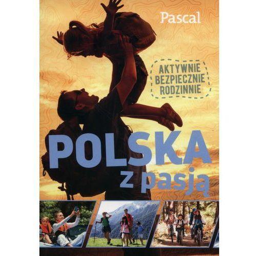 Polska z pasją. Aktywnie, bezpiecznie, rodzinnie - Praca zbiorowa, praca zbiorowa
