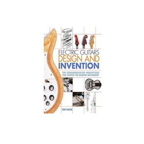 BACON TONY ELECTRIC GUITARS DESIGN AND INVENTION BAM BOOK (9781617136405)