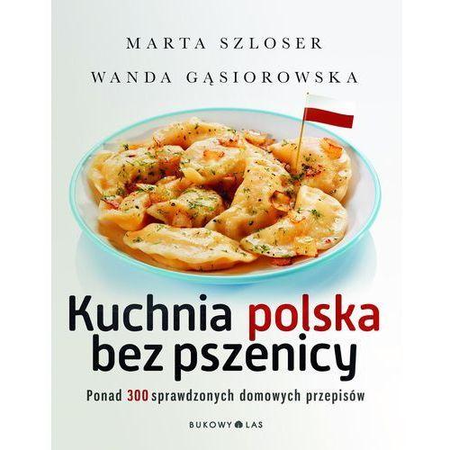 Kuchnia polska bez pszenicy. Ponad 300 sprawdzonych domowych przepisów (368 str.)