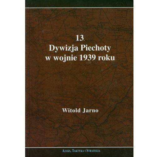 13 Dywizja Piechoty w wojnie 1939 roku (282 str.)