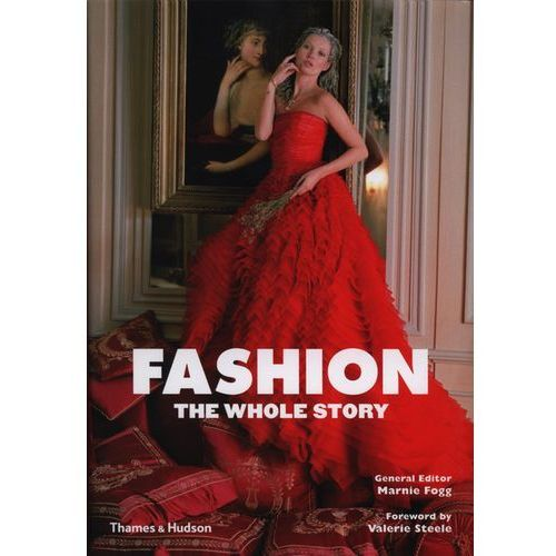 Fashion: The Whole Story (576 str.)