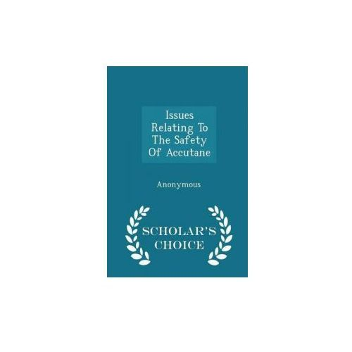 Issues Relating to the Safety of Accutane - Scholar's Choice Edition (9781298010636)