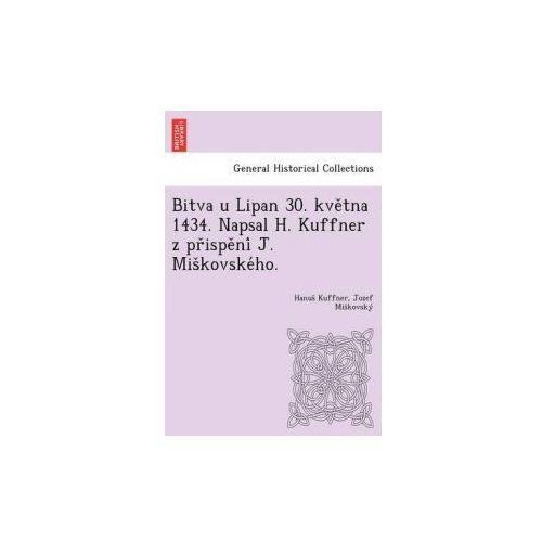 Bitva U Lipan 30. Kve Tna 1434. Napsal H. Kuffner Z PR Ispe Ni J. MIS Kovske Ho. (9781249016779)