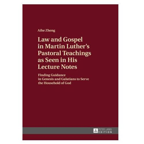 Law and Gospel in Martin Luther's Pastoral Teachings as Seen in His Lecture Notes (9783631675922)