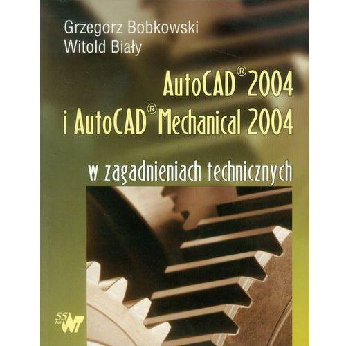 AutoCAD 2004 i AutoCAD Mechanical 2004 w zagadnieniach technicznych (2004)