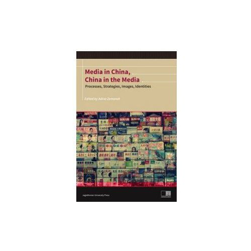 Media in China, China in the Media. Processes, Strategies, Images, Identities (9788323336211)