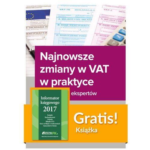 Najnowsze zmiany w VAT w praktyce Wyjaśnienia ekspertów + Informator księgowego 2017, WIEDZA I PRAKTYKA
