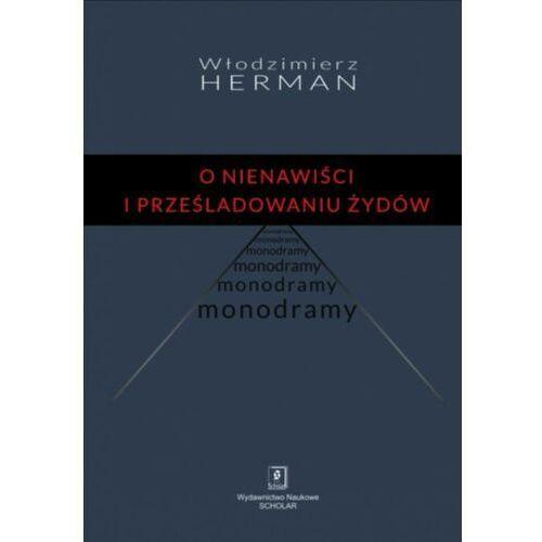O nienawiści i prześladowaniu Żydów. Monodramy - Włodzimierz Herman - ebook