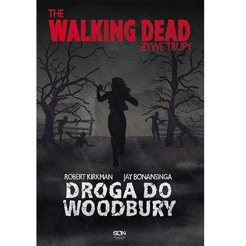 The Walking Dead. Żywe Trupy. Droga do Woodbury - Robert Kirkman, Jay Bonansinga, Sine Qua Non