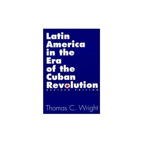 Latin America in the Era of the Cuban Revolution (9780275967062)