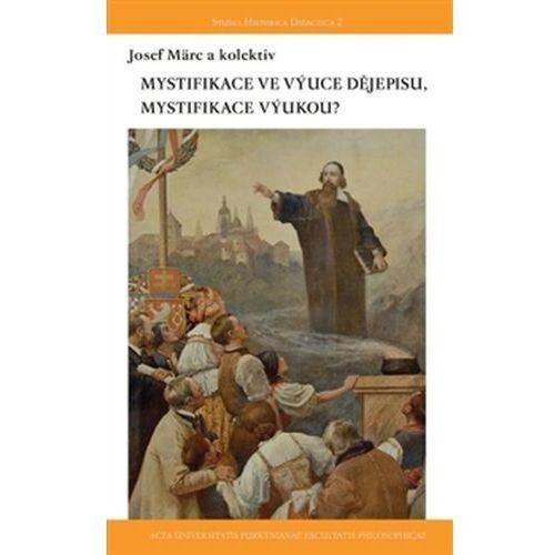 Mystifikace dějinami, mystifikace ve výuce dějin Eva Doležalová, kol.