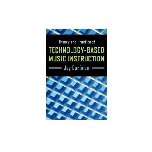 Theory and Practice of Technology-Based Music Instruction (9780199795598)