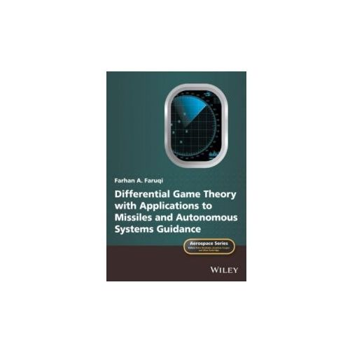 Differential Game Theory with Applications to Missiles and Autonomous Systems Guidance (9781119168478)