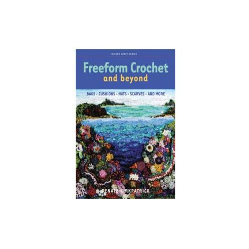 Freeform Crochet and Beyond, Kirkpatrick, Renate