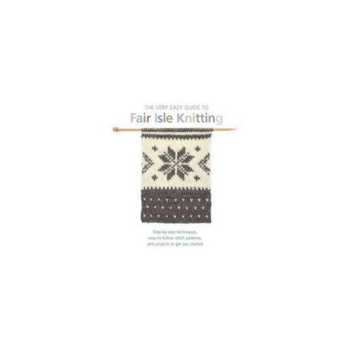 Very Easy Guide to Fair Isle Knitting (144 str.)