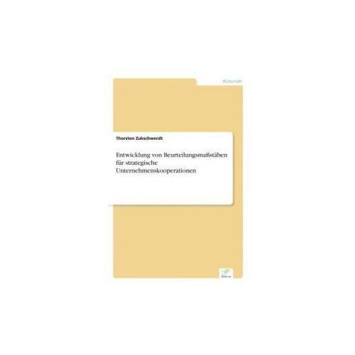 Entwicklung von Beurteilungsmaßstäben für strategische Unternehmenskooperationen (9783832483074)