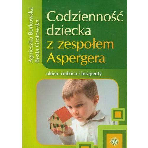 Codzienność dziecka z zespołem Aspergera okiem rodzica i terapeuty, oprawa miękka