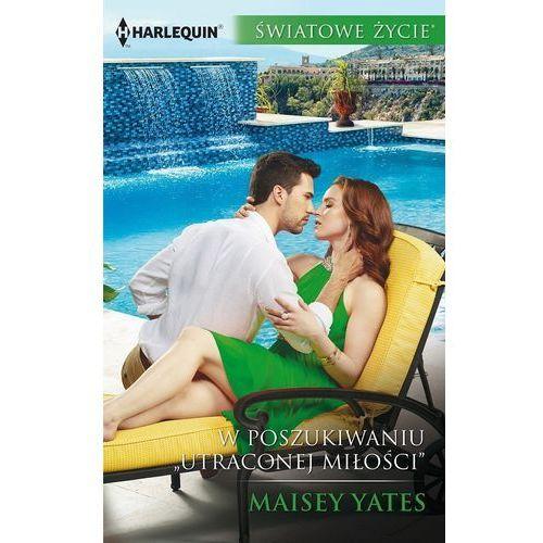 """W poszukiwaniu """"Utraconej miłości"""" - Maisey Yates (EPUB), Maisey Yates"""