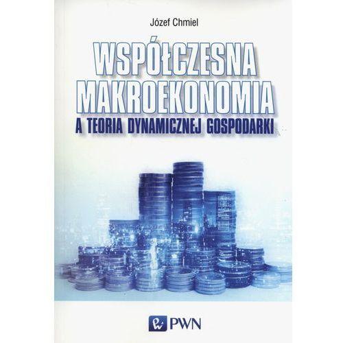 Współczesna makroekonomia a teoria dynamicznej gospodarki, Józef Chmiel