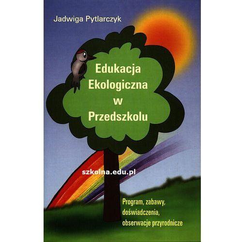 Edukacja Ekologiczna w przedszkolu. Program, zabawy, doświadczenia, obserwacje przyrodnicze (2010)