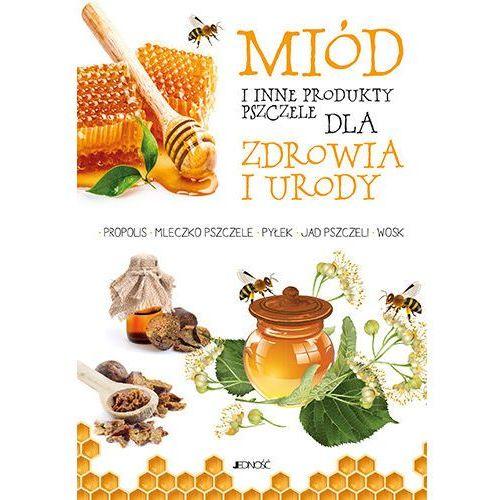 Miód I inne produkty pszczele dla zdrowia I urody, Jedność