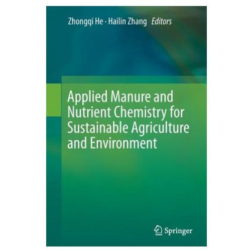Applied Manure and Nutrient Chemistry for Sustainable Agriculture and Environment (9789402407198)