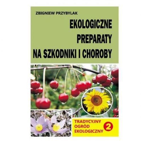 Ekologiczne preparaty na szkodniki i choroby - Zbigniew Przybylak
