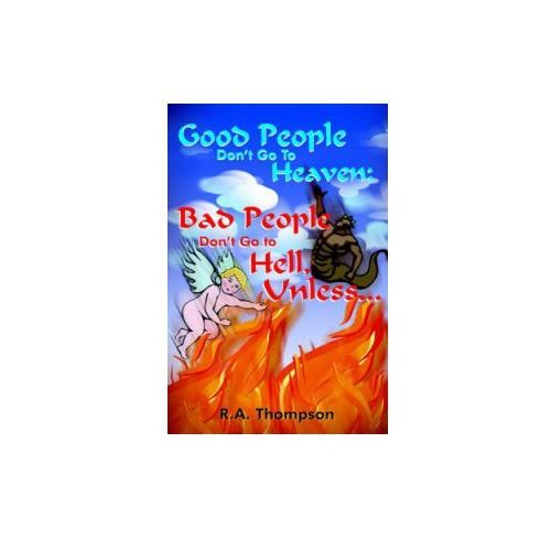 Good People Don't Go To Heaven; Bad People Don't Go to Hell, Unless... (9781420856170)