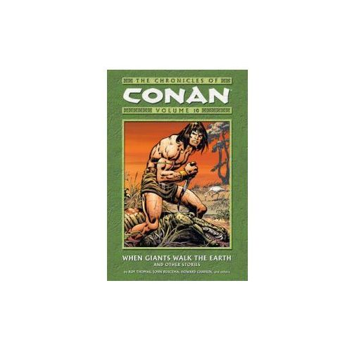 Chronicles Of Conan Volume 10: When Giants Walk The Earth And Other Stories (9781593074906)