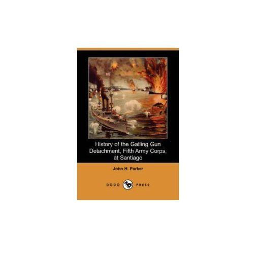 HISTORY OF THE GATLING GUN DETACHMENT, F