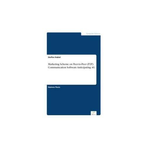 Marketing Scheme on Peer-to-Peer (P2P) Communication Software Anticipating 4G (9783838683874)
