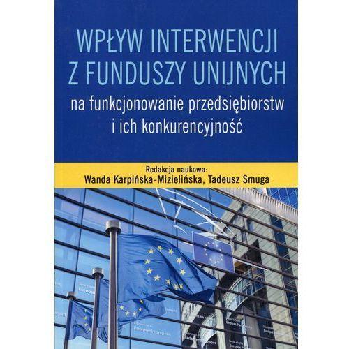 Wpływ interwencji z funduszy unijnych na funkcjonowanie przedsiębiorstw i ich konkurencyjność*natychmiastowawysyłkaod3,99, oprawa miękka