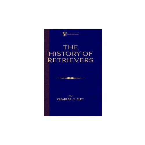 History Of Retrievers (A Vintage Dog Books Breed Classic - Labrador - Flat-Coated Retriever - Golden Retriever)