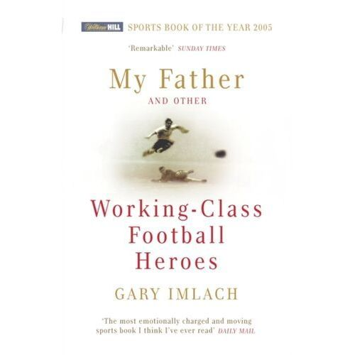 My Father And Other Working Class Football Heroes (9780224072687)