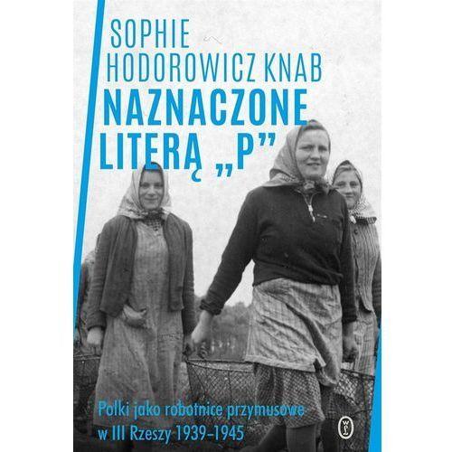 Naznaczone literą P. Polki jako robotnice przymusowe w III Rzeszy 1939-1945, Literackie