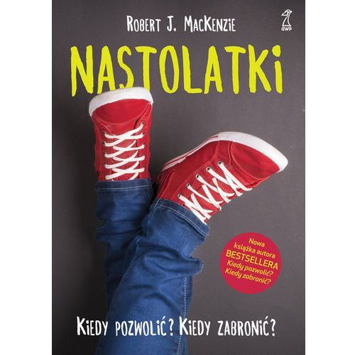 Nastolatki Kiedy pozwolić Kiedy zabronić - MacKenzie Robert J., MacKenzie J Robert