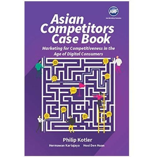 Asian Competitors: Marketing For Competitiveness In The Age Of Digital Consumers Philip Kotler