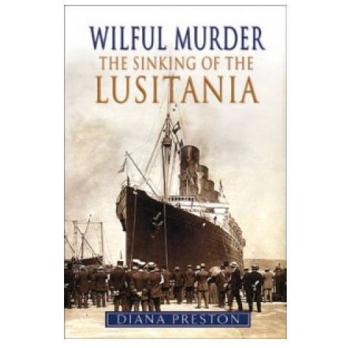 Wilful Murder: The Sinking Of The Lusitania (9780857522931)