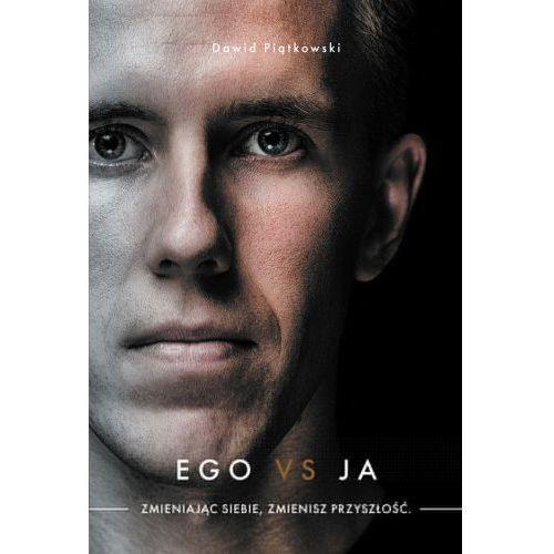 Ego vs Ja. Zmieniając siebie, zmienisz przyszłość, Piątkowski Dawid
