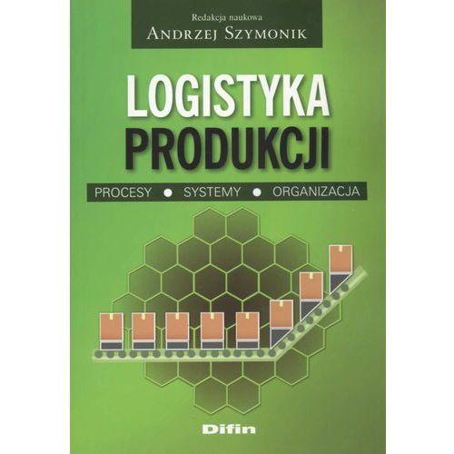 Logistyka produkcji Procesy, systemy, organizacja (9788376416748)