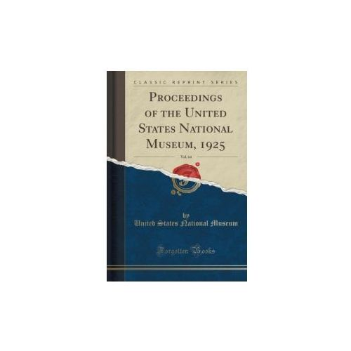 Proceedings Of The United States National Museum, 1925, Vol. 64 (Classic Reprint), Museum United States National